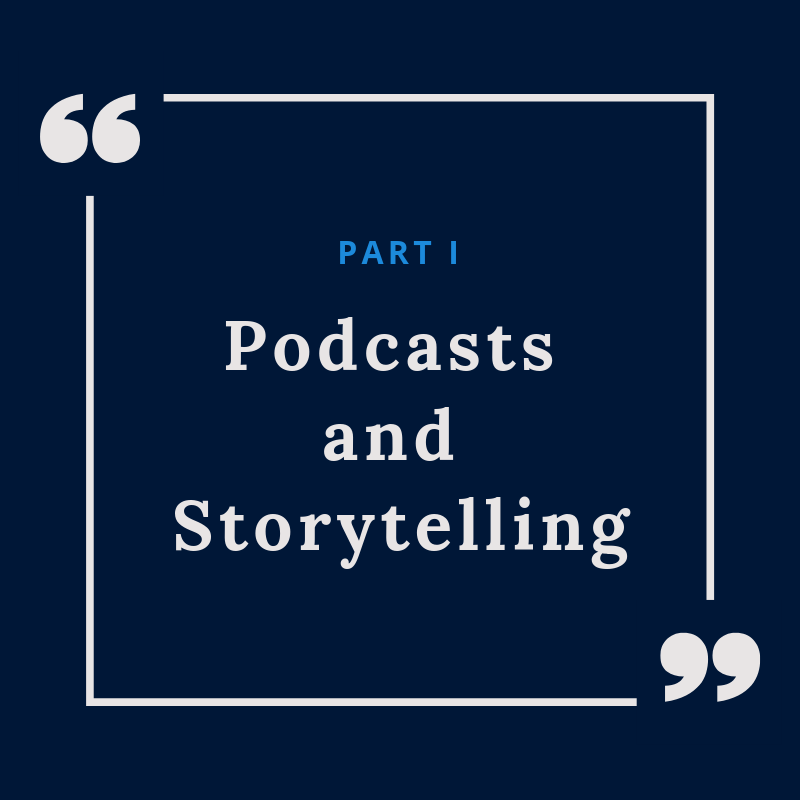 Part I: Podcasts and Storytelling