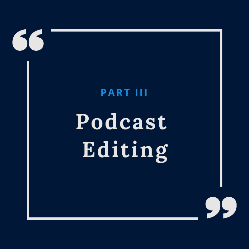 Part III: Podcast editing