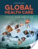 Global health care : issues and policies / edited by Carol Holtz.