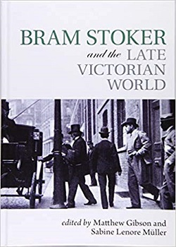 Bram Stoker and the Late Victorian World by Matthew Gibson and Sabine Lenore Muller