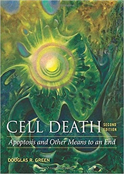 Cell Death: Apoptosis and Other Means to and End by Douglas R. Green