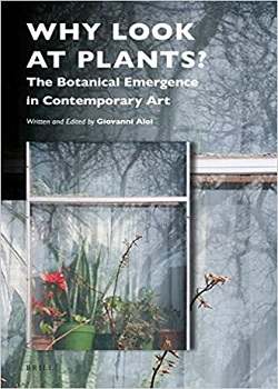 Why Look at Plants? The Botanical Emergency in Contemporary Art by Giovanni Aloi