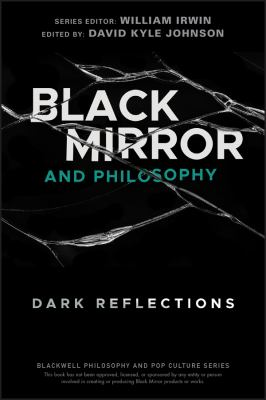 Black Mirror and Philosophy : Dark Reflections.