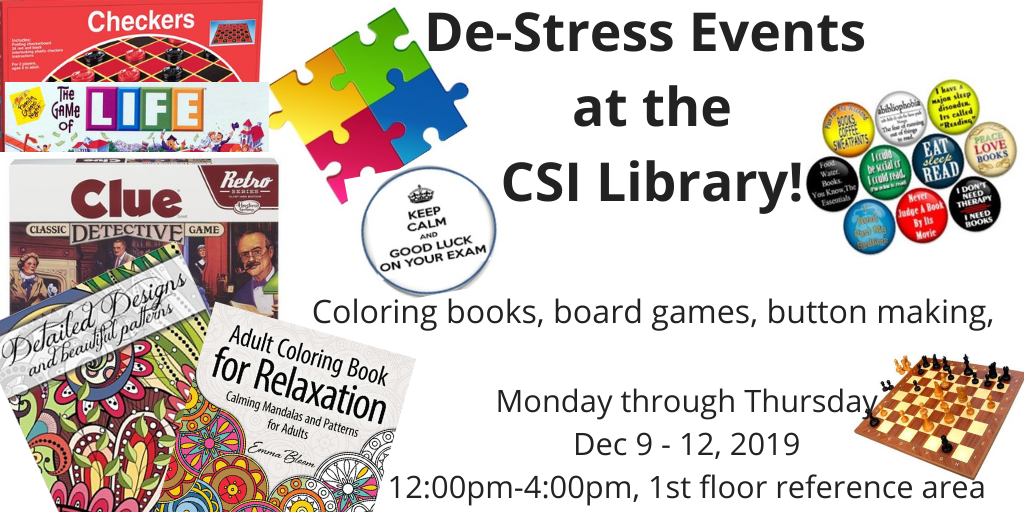 We will have coloring books, pin-making, and board games on the main floor of the Library to help you de-stress from exams. December 9 -12, from noon to 4:00pm.