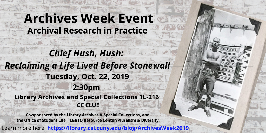 Archives Week Event: Archival Research; Chief Hush, Hush: Reclaiming a life before Stongwall; Tuesday, October 22, 2:30 pm in library room 216 (CC CLUE Event)