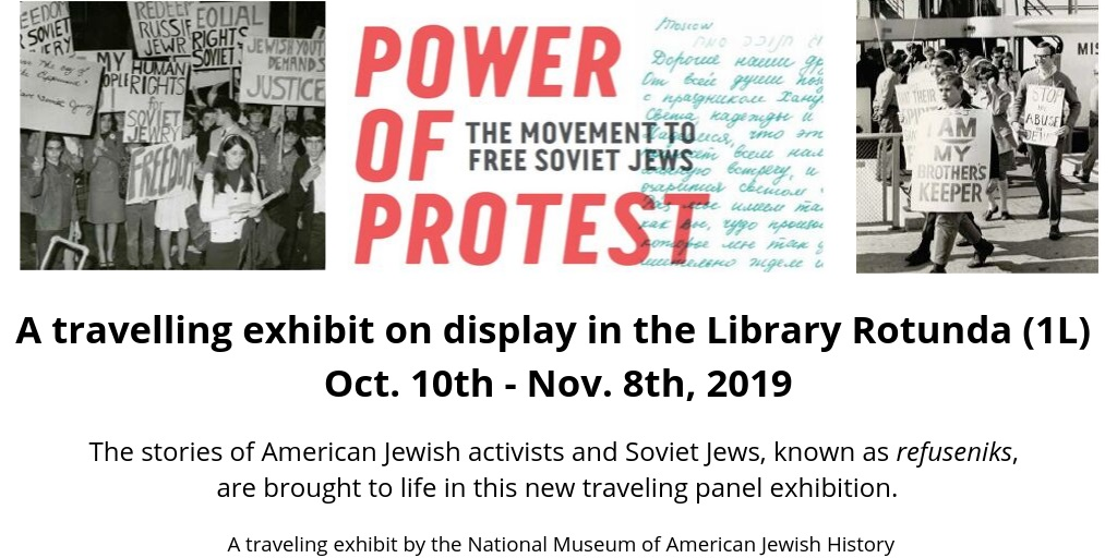 The Power of Protest: an exhibit on display in the Library Rotunda from October 10th to November 8th, featuring the stories of American Jewish activists and the movement to free Soviet Jews.