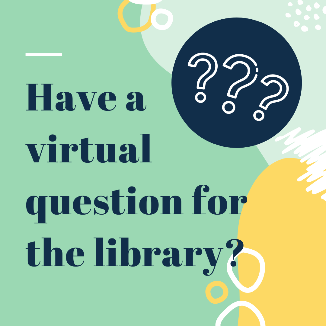 Have a virtual question for the library?