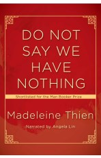 Audiobook cover for Do Not Say We Have Nothing by Madeleine Thien
