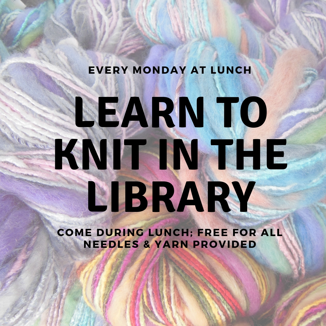 Knitting Club on Mondays in the Library at Lunch