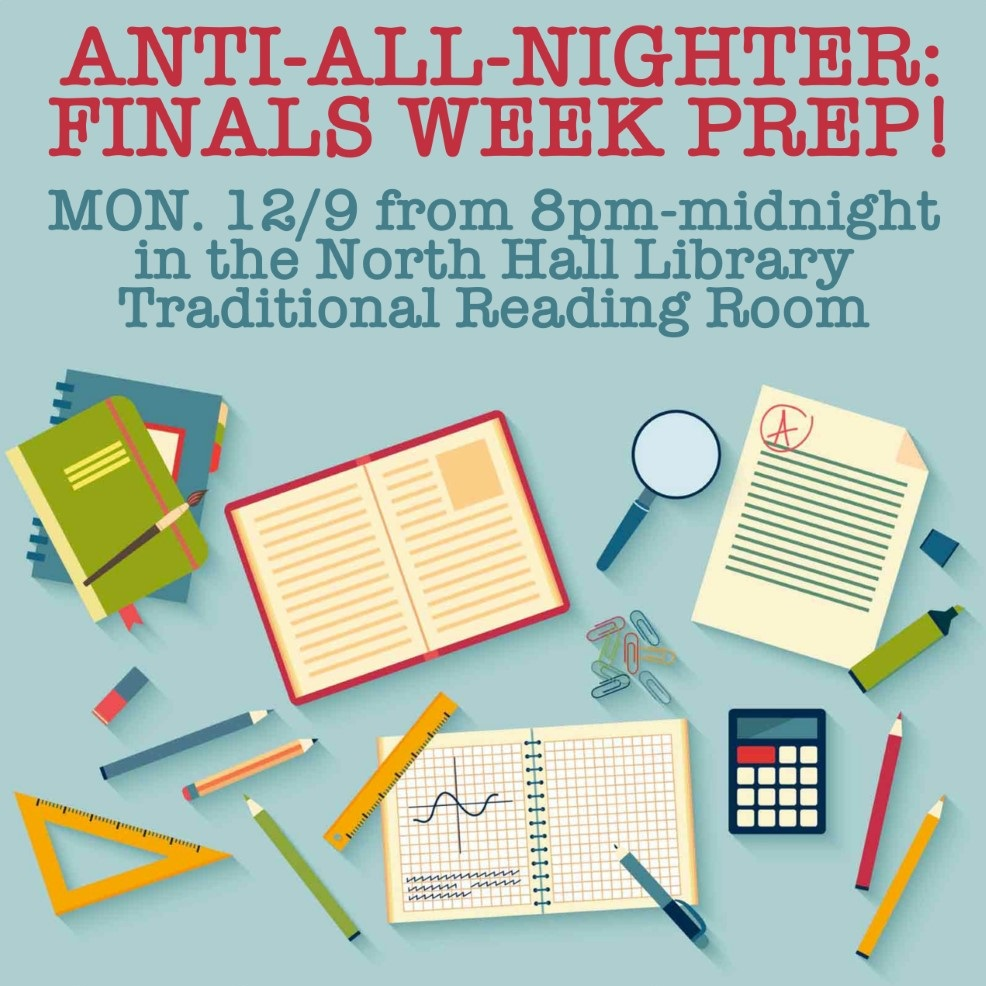 Anti All Nighter Finals Week Prep Monday 12/9 8 to midnight north hall traditional reading room