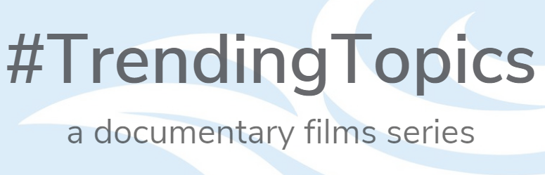 #trendingtopics a documentary film series