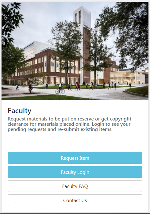"Image linked to the faculty reserves page. A picture of the Academic Commons with the text Faculty ""Request materials to be put on reserve or get copyright clearance for materials placed online. Login to see your pending requests and re-submit existing items."" with boxes below for ""request item"" ""faculty login"" ""faculty FAQ"" and ""contact us"""