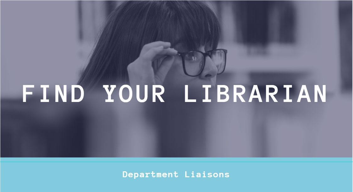 Find your librarian: department liaisons