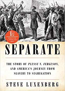 Separate: the story of plessy v. fereson and america's journey from slavery to segregation