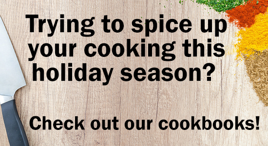 trying to spice up your cooking this holiday season? check out our cookbooks!