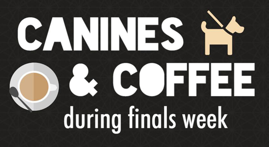 canines and coffee during finals week