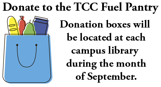 donate to the tcc fuel pantry. donation boxes will be located at each campus library during the month of september.