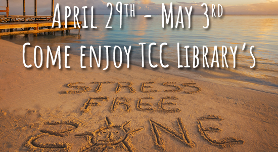 April 29th to May 3rd come enjoy TCC Library's stress free zone