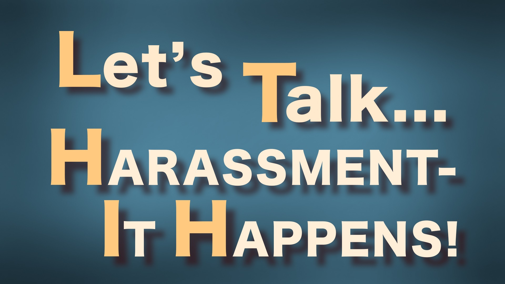 Let's talk-- harassment, it happens!