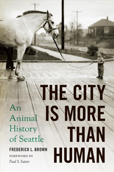 book jacket: The City is More than Human: An Animal History of Seattle