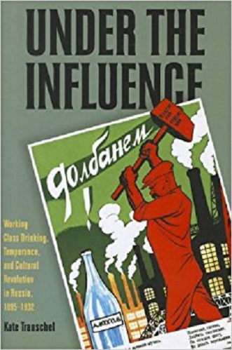 Cover of Under the influence : working-class drinking, temperance, and cultural revolution in Russia, 1895-1932