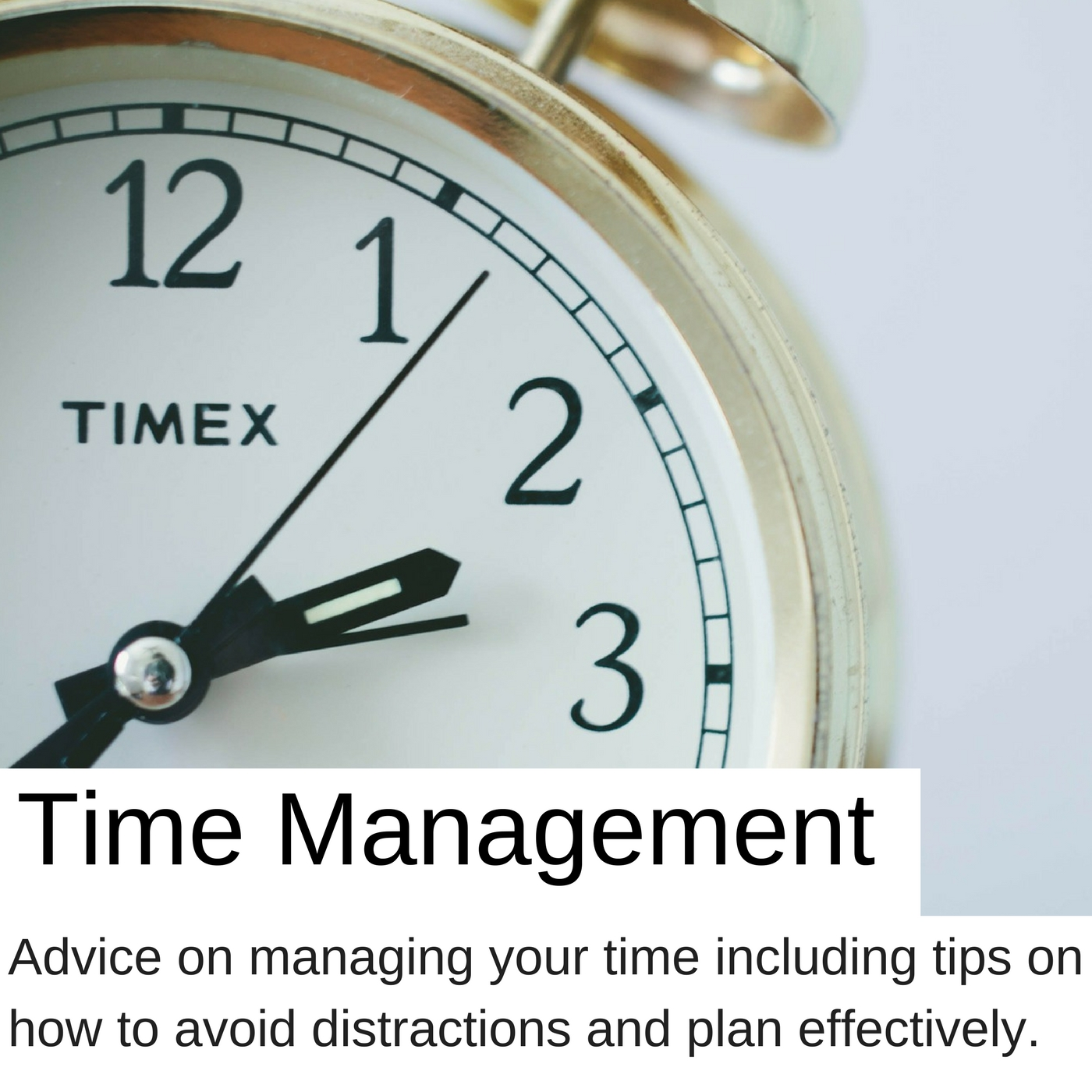 Time management advice on managing your time including tips on how to avoid distractions and plan effectively