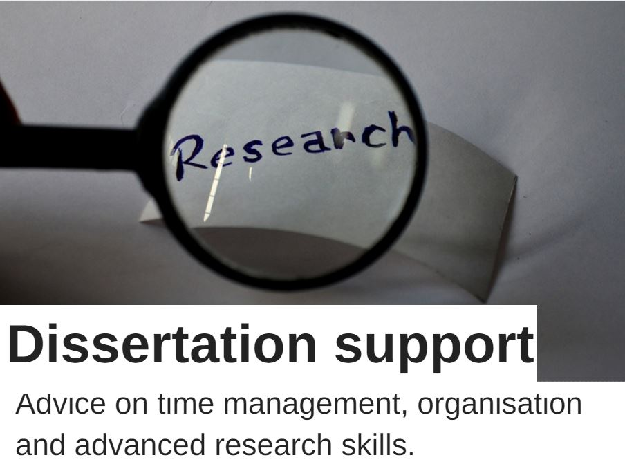 Dissertation support advice on time management, organisation and advanced research skills.
