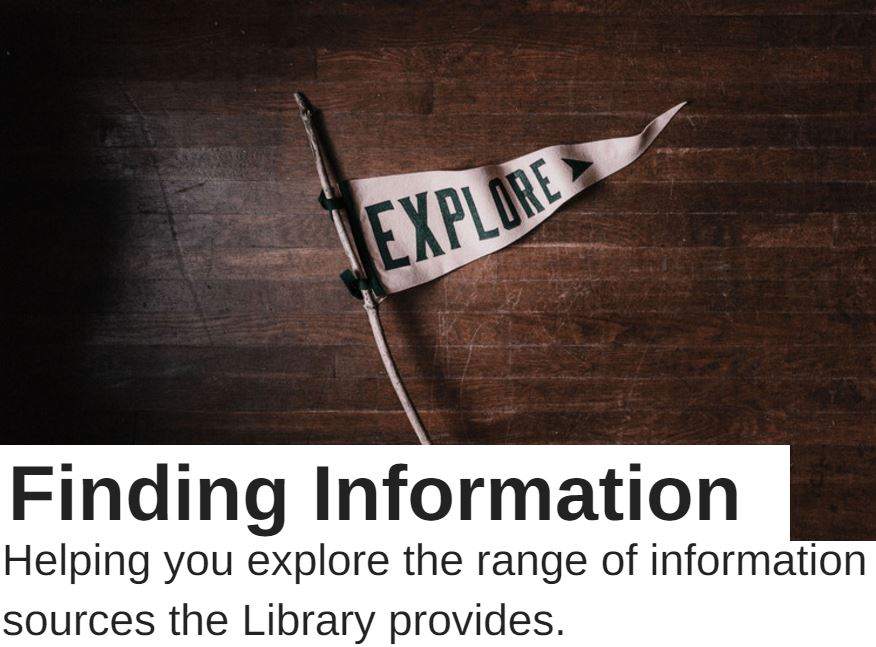 Finding information helping you explore the range of information sources the Library provides