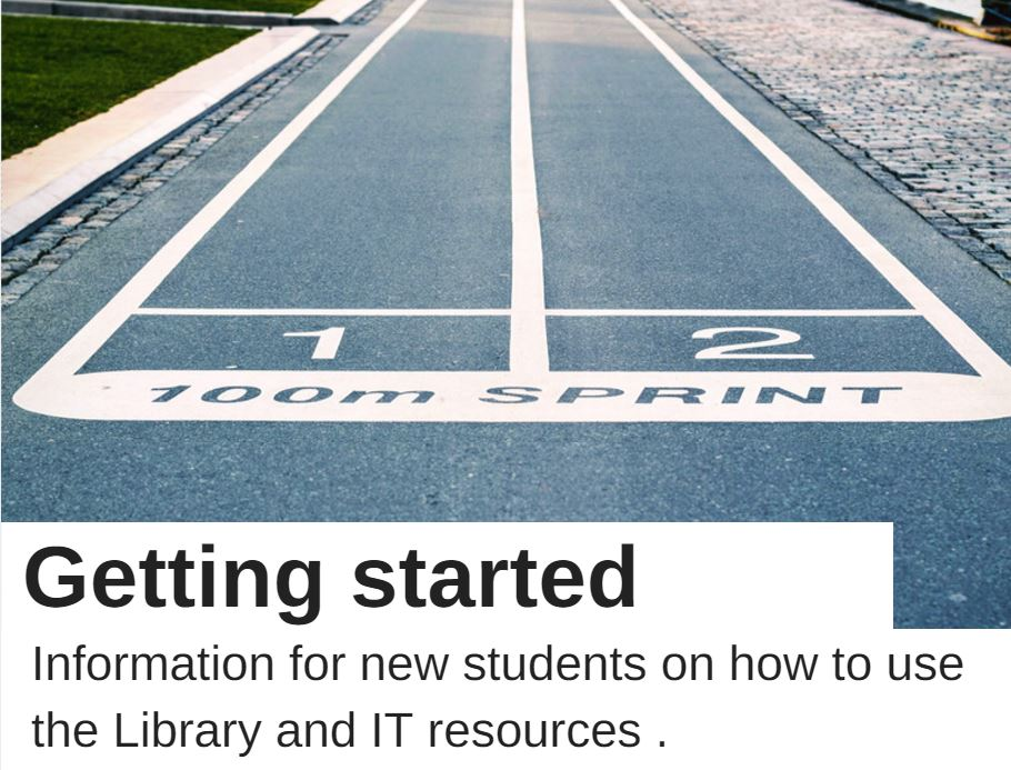 Getting started information for new students on how to use the Library and IT resources.
