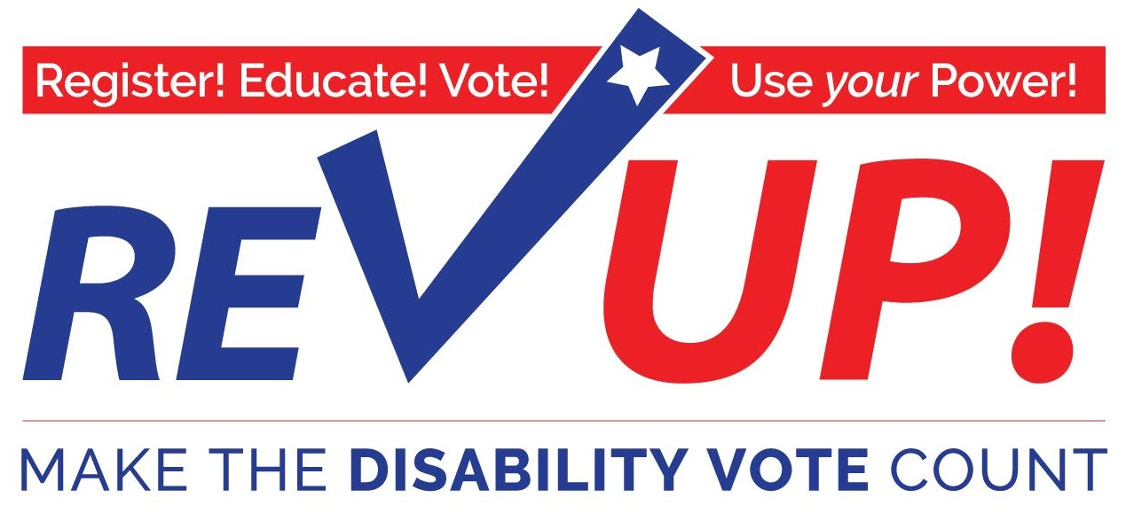 This image is a rectangular, red, white and blue REV UP logo. With the following words on the image: Register! Educate! Vote! Use your Power! REV UP! Make the Disability Vote Count