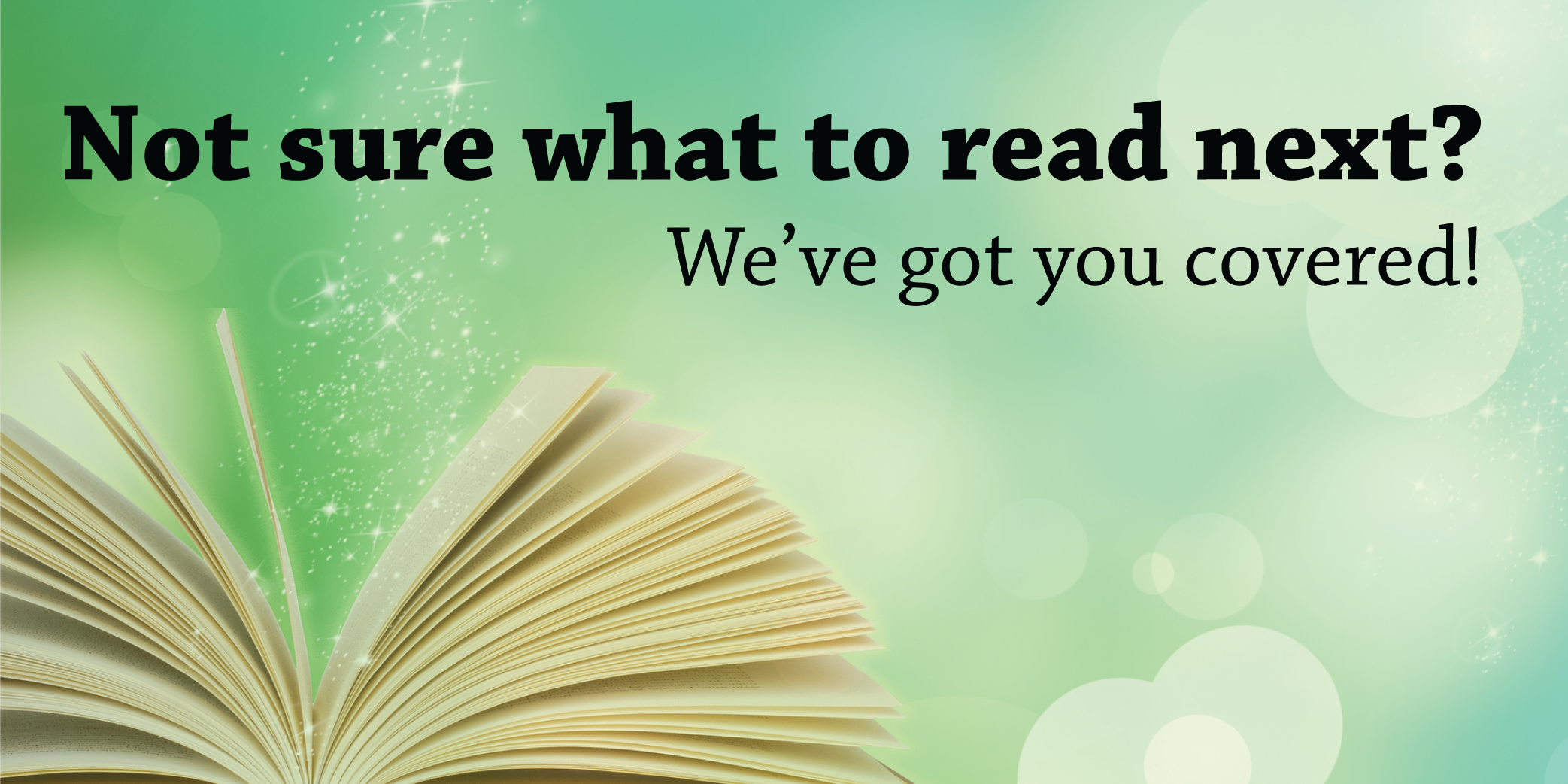 Not sure what to read next? We've got you covered!