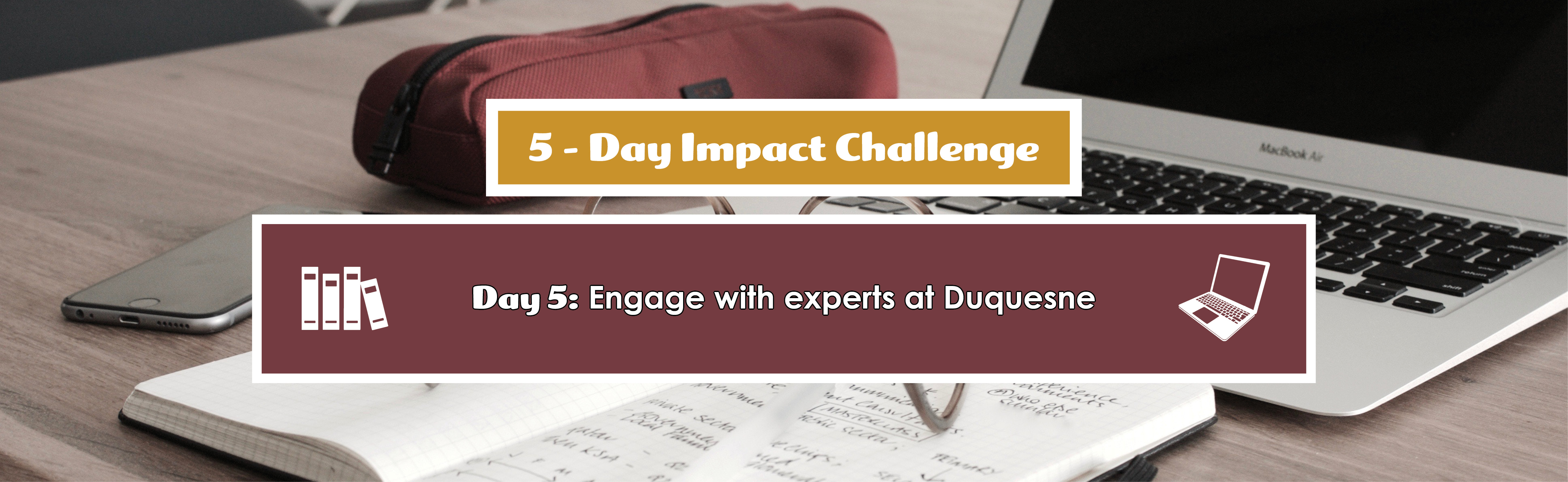 Banner reading 5-Day Impact Challenge Day 5: Engage with experts at Duquesne