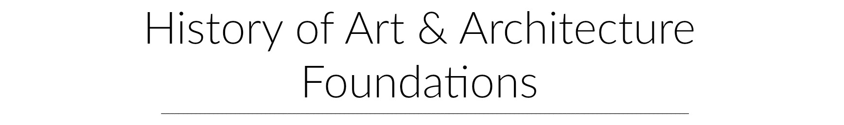History of Art & Architecture Foundations