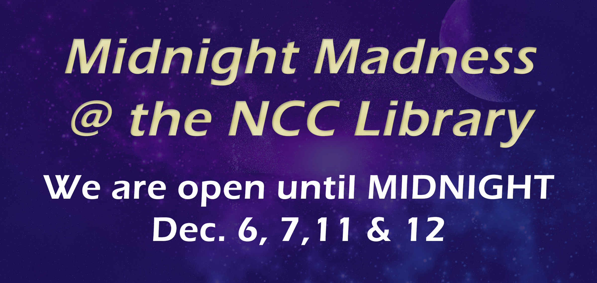 Library is open to midnight Dec. 6,7,11 &12