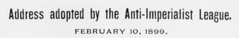 Address adopted by the Anti-Imperialist League - February 10, 1899