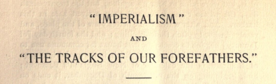 Essay - Imperialism and The Tracks of Our Forefathers - by Charles Francis Adams Jr.