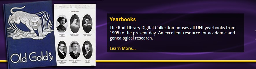 UNI Rod Library Digital Collections.  Access historic UNI publications, Cedar Valley Historical Collections, and Iowa Historical Collections.  Provides access to Old Gold, the UNI Yearbook.