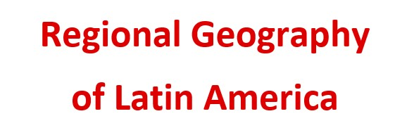 Regional Geography of Latin America - A guide to research resources in geography, climate science, and education.