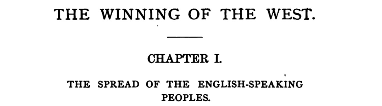 Book Chapter - The Spread of the English Speaking Peoples - in The Winning of the West by Theodore Roosevelt