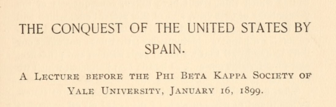 Essay - The Conquest of the United States by Spain - A Lecture before the Phi Beta Kappa Society of Yale University, January 16, 1899 - by William Graham Sumner