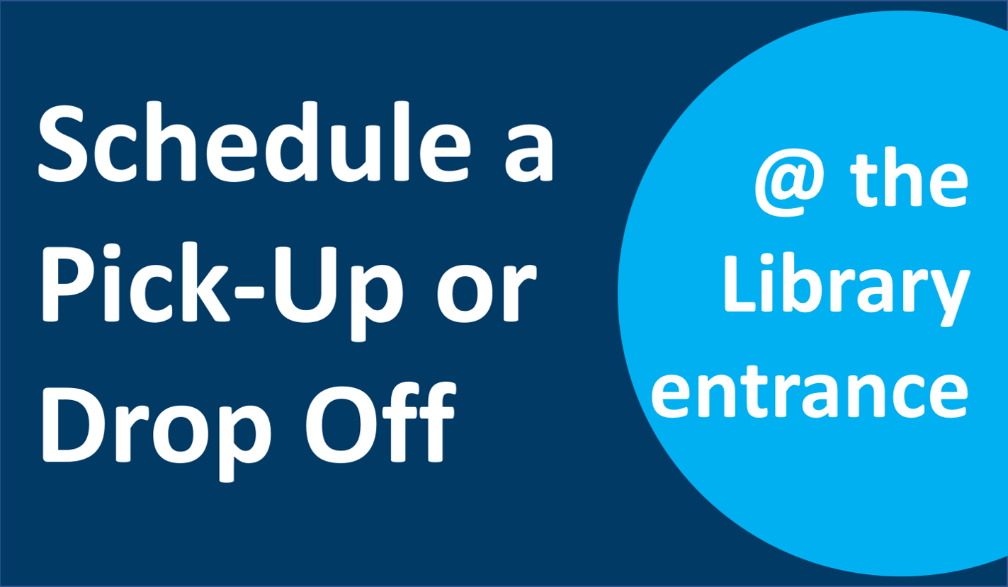 Schedule a Pick-Up or Drop Off at the Library entrance