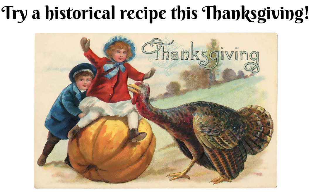 try a historical recipe this thanksgiving!