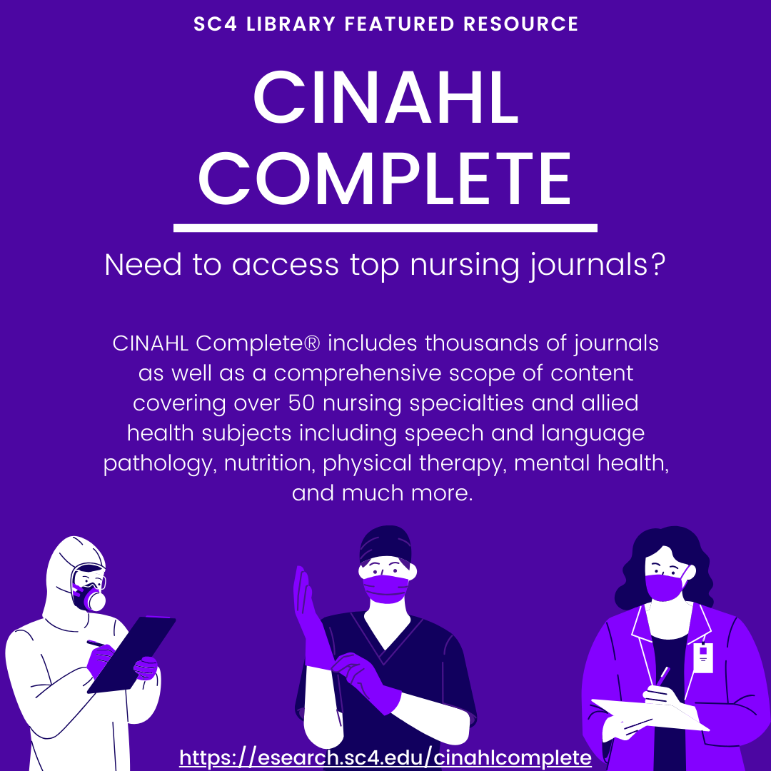 sc4 library featured resource: cinahl complete. Need to access top nursing journals? CINAHL Complete® includes thousands of journals as well as a comprehensive scope of content covering over 50 nursing specialties and allied health subjects including speech and language pathology, nutrition, physical therapy, mental health, and much more.