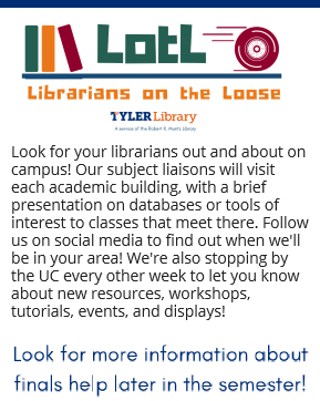 Librarians on the Loose: Look for your librarians out and about on campus! Our subject liaisons will visit each academic building, with a brief presentation on databases or tools of interest to classes that meet there. Follow us on social media to find out when we'll be in your area! We're also stopping by the UC every other week to let you know about new resources, workshops, tutorials, events, and displays! Look for more information about finals help later in the semester!