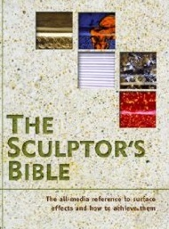 The sculptor's bible : surface effects and how to achieve them / John Plowman.