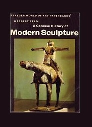 A concise history of modern sculpture/ [by] Herbert Read.