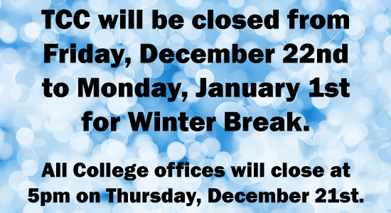 TCC will be closed from December 22 to January 1. All College offices will close at 5pm on December 21.