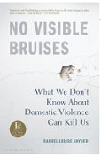 Book Cover Image: No Visible Bruises What we don't know about domestic violence can kill us by Rachel Louise Snyder