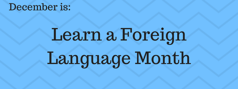 December is Learn a Foreign Language Month