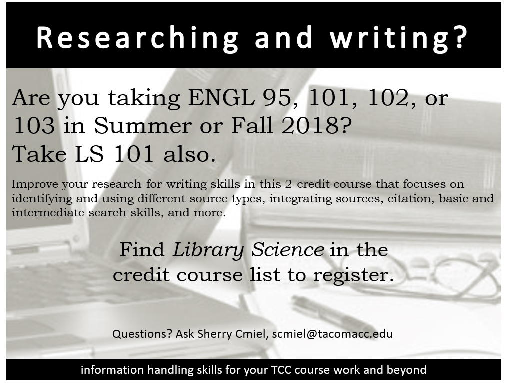 LS 101 course announcement flier, Taking English 95, 101, 102, 103, or other research for writing course in the summer or fall of 2018? Also take, LS 101 to Practice and refine your researching, citing, and more. Look for Library Science in the credit course listing.